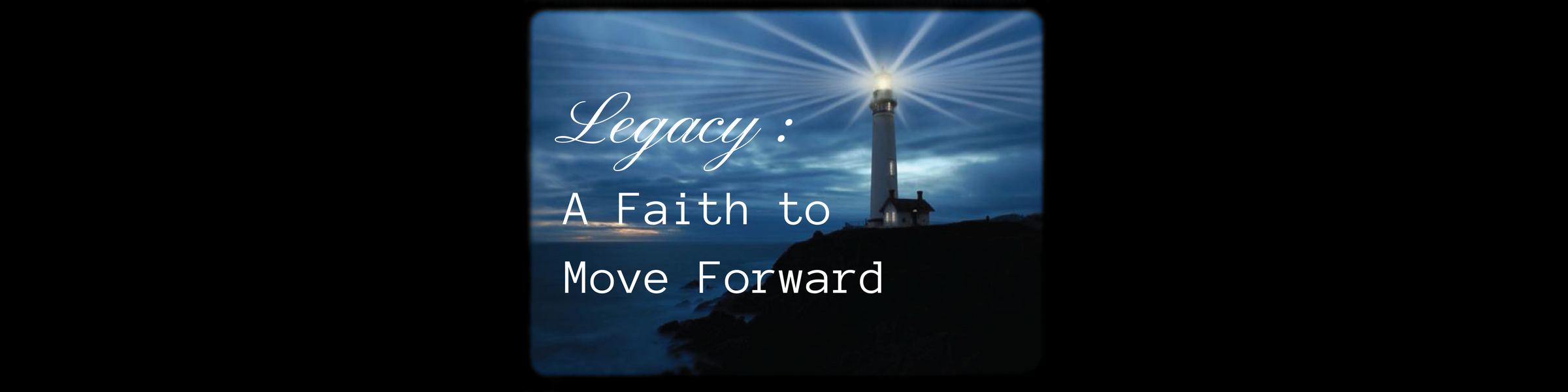Legacy: A Faith to Move Forward