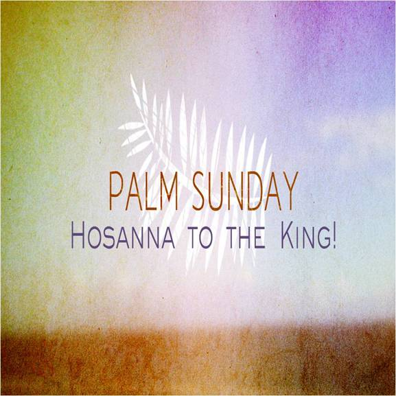 Palm Sunday: Hosanna!