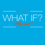 What If? Why Not?